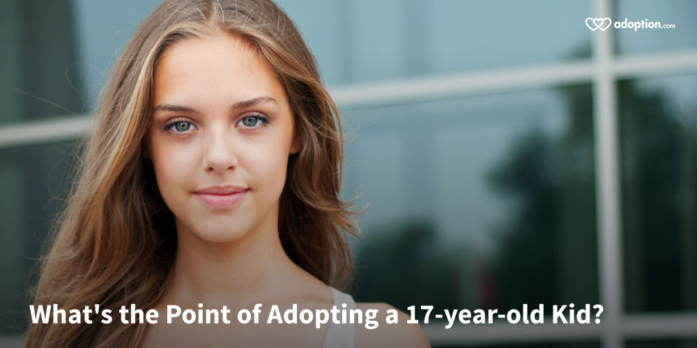 Adoption Articles :: What's the Point of Adopting a 17-year-old Kid ...